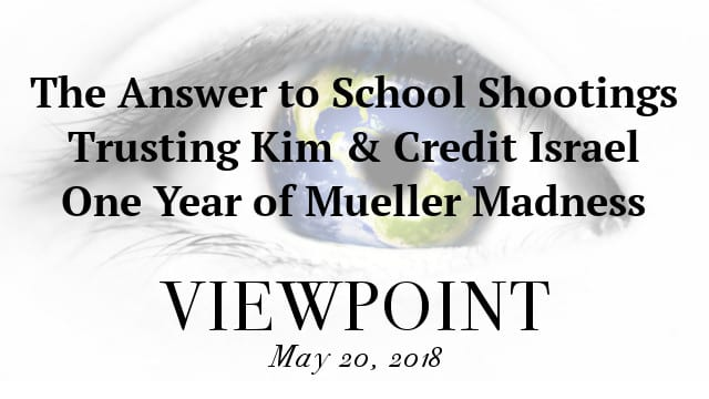 🎧 The Answer to School Shootings, Trusting Kim, Credit Israel & Mueller Madness on Viewpoint