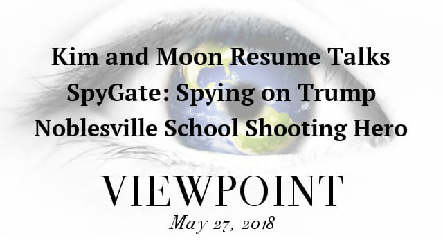 🎧 Kim and Moon Resume Talks, SpyGate Scandal, Noblesville School Shooting Hero on VIEWPOINT