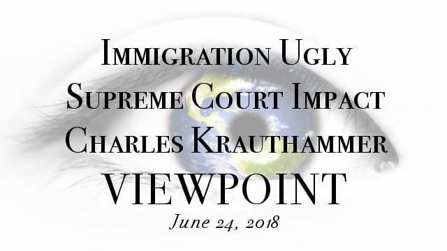 🎧 Immigration Ugly; Supreme Court Impact & Charles Krauthammer on Viewpoint