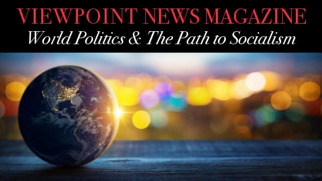 🎧 World Politics & The Path to Socialism – Viewpoint The News Magazine